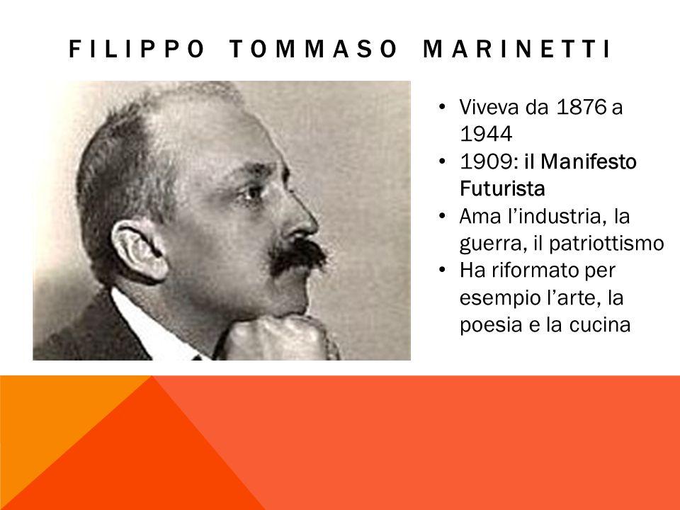 FILIPPO TOMMASO MARINETTI Viveva da 1876 a 1944 1909: il Manifesto Futurista Ama lindustria, la guerra, il patriottismo Ha riformato per esempio larte, la poesia e la cucina