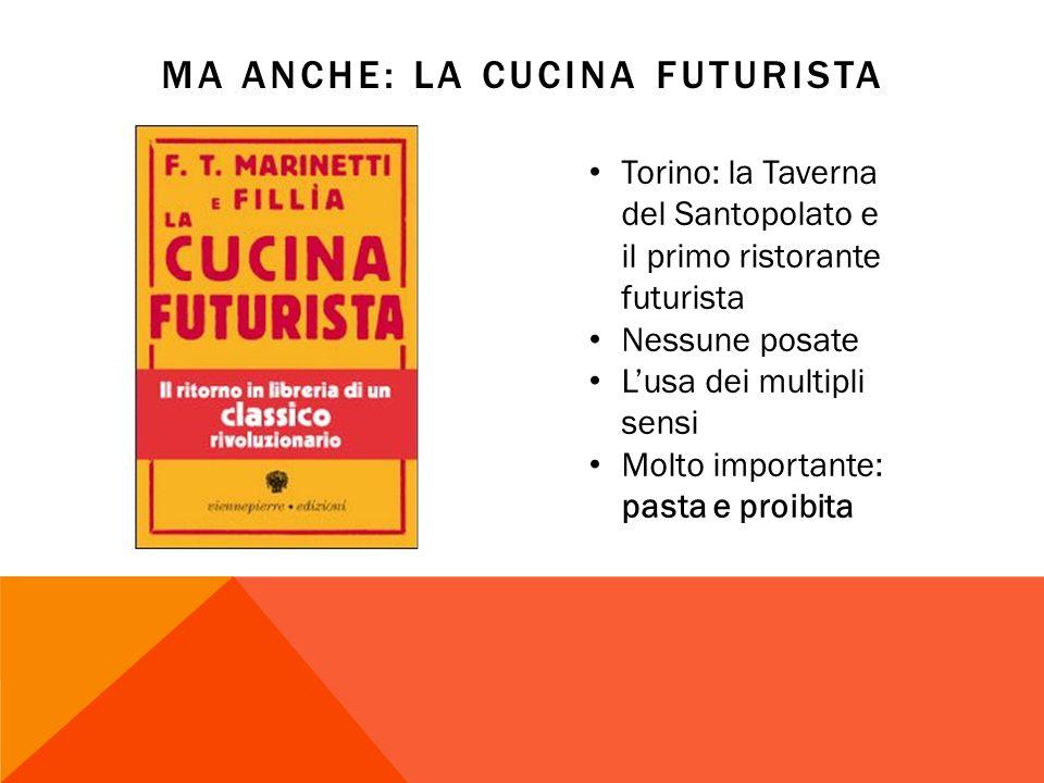 MA ANCHE: LA CUCINA FUTURISTA Torino: la Taverna del Santopolato e il primo ristorante futurista Nessune posate Lusa dei multipli sensi Molto importante: pasta e proibita
