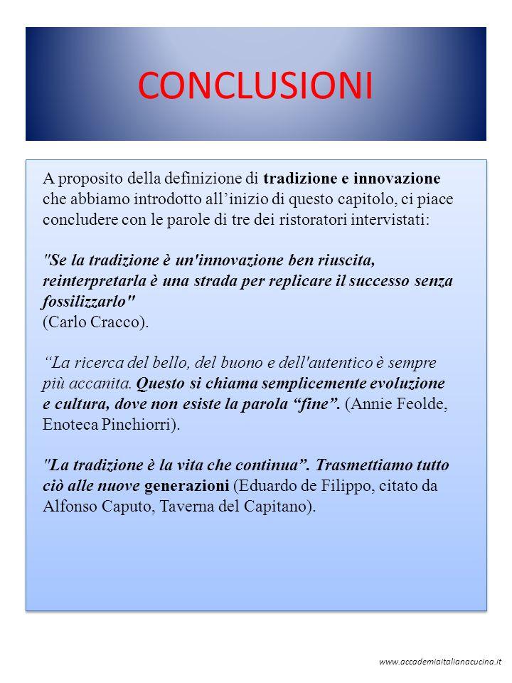 CONCLUSIONI www.accademiaitalianacucina.it A proposito della definizione di tradizione e innovazione che abbiamo introdotto allinizio di questo capito