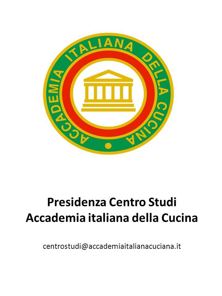 Presidenza Centro Studi Accademia italiana della Cucina centrostudi@accademiaitalianacuciana.it