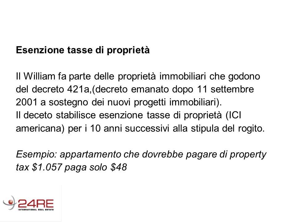 Esenzione tasse di proprietà Il William fa parte delle proprietà immobiliari che godono del decreto 421a,(decreto emanato dopo 11 settembre 2001 a sostegno dei nuovi progetti immobiliari).