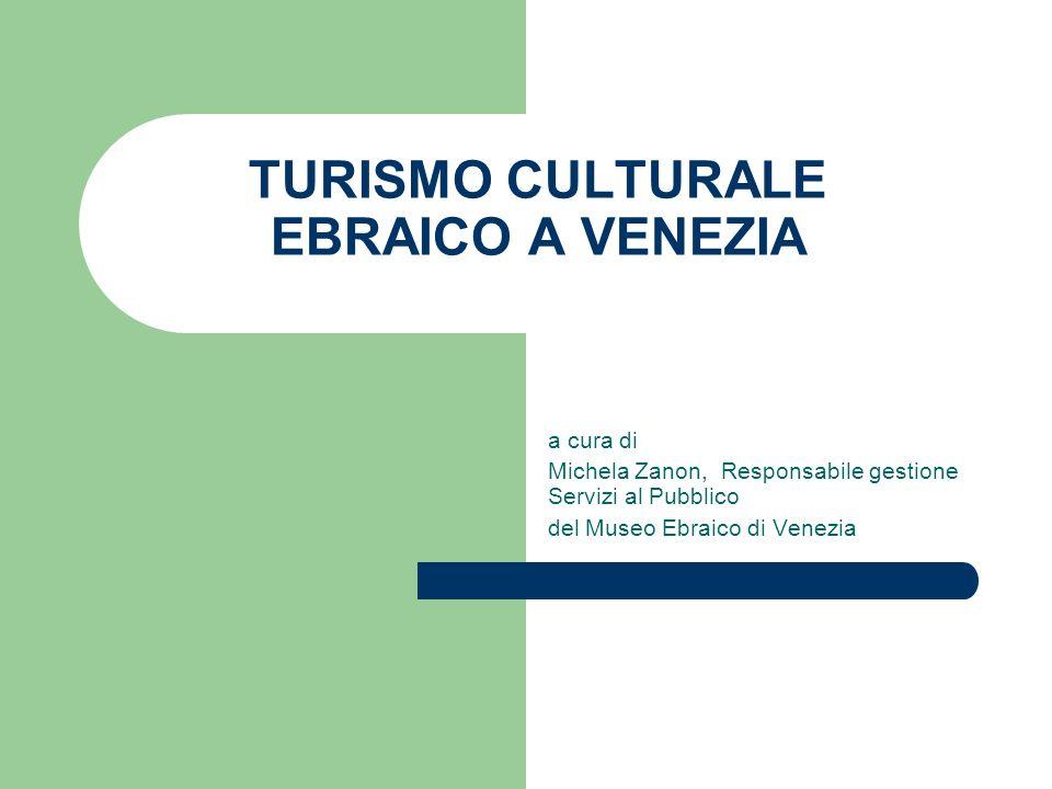 TURISMO CULTURALE EBRAICO A VENEZIA a cura di Michela Zanon, Responsabile gestione Servizi al Pubblico del Museo Ebraico di Venezia