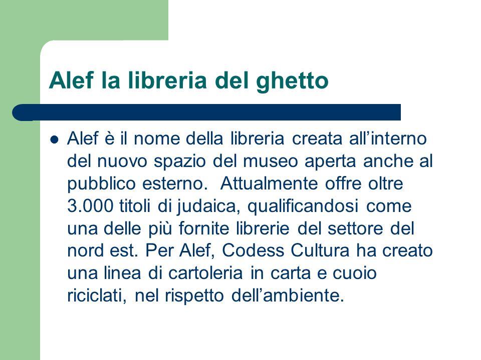 Alef la libreria del ghetto Alef è il nome della libreria creata allinterno del nuovo spazio del museo aperta anche al pubblico esterno. Attualmente o