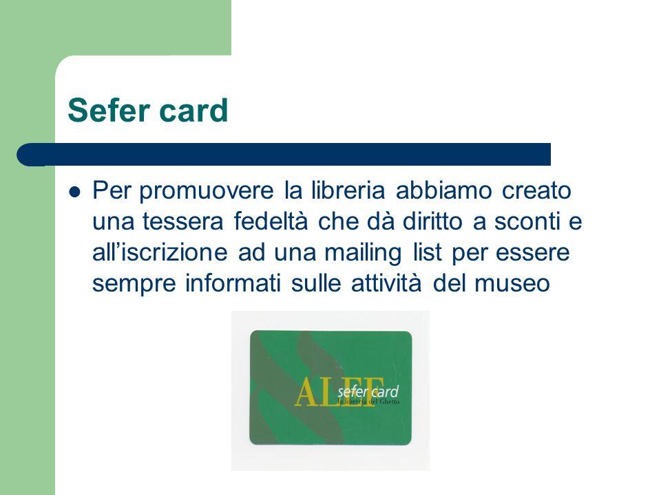Sefer card Per promuovere la libreria abbiamo creato una tessera fedeltà che dà diritto a sconti e alliscrizione ad una mailing list per essere sempre