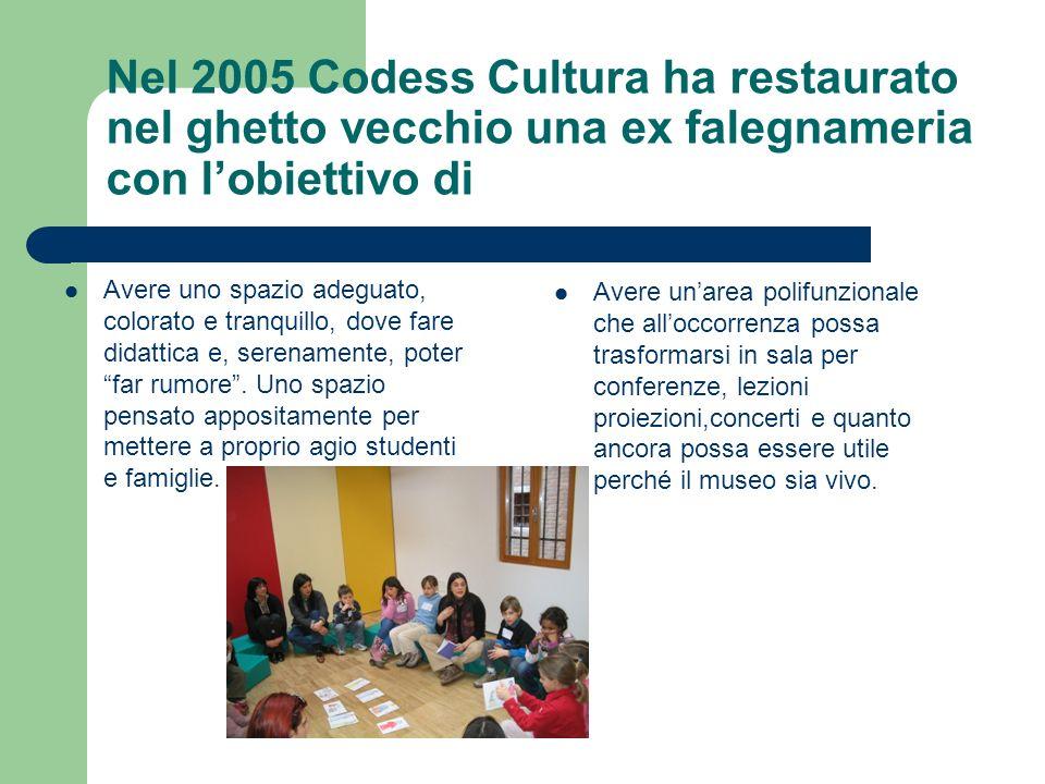 Nel 2005 Codess Cultura ha restaurato nel ghetto vecchio una ex falegnameria con lobiettivo di Avere uno spazio adeguato, colorato e tranquillo, dove