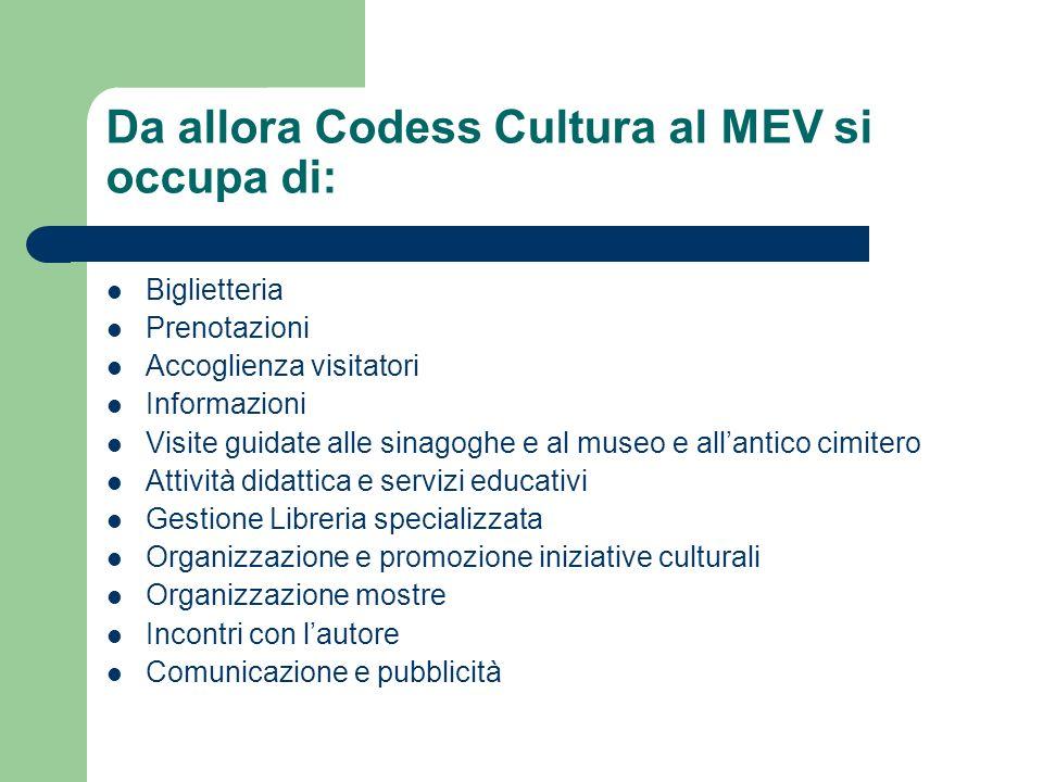 Da allora Codess Cultura al MEV si occupa di: Biglietteria Prenotazioni Accoglienza visitatori Informazioni Visite guidate alle sinagoghe e al museo e
