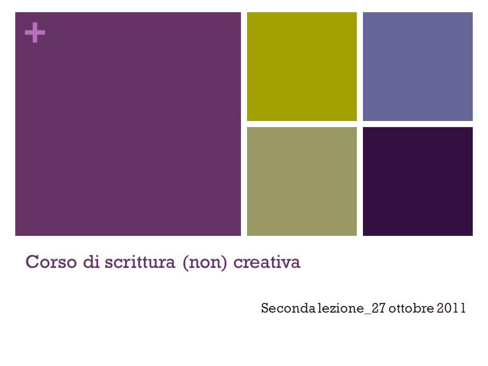 + Corso di scrittura (non) creativa Seconda lezione_27 ottobre 2011