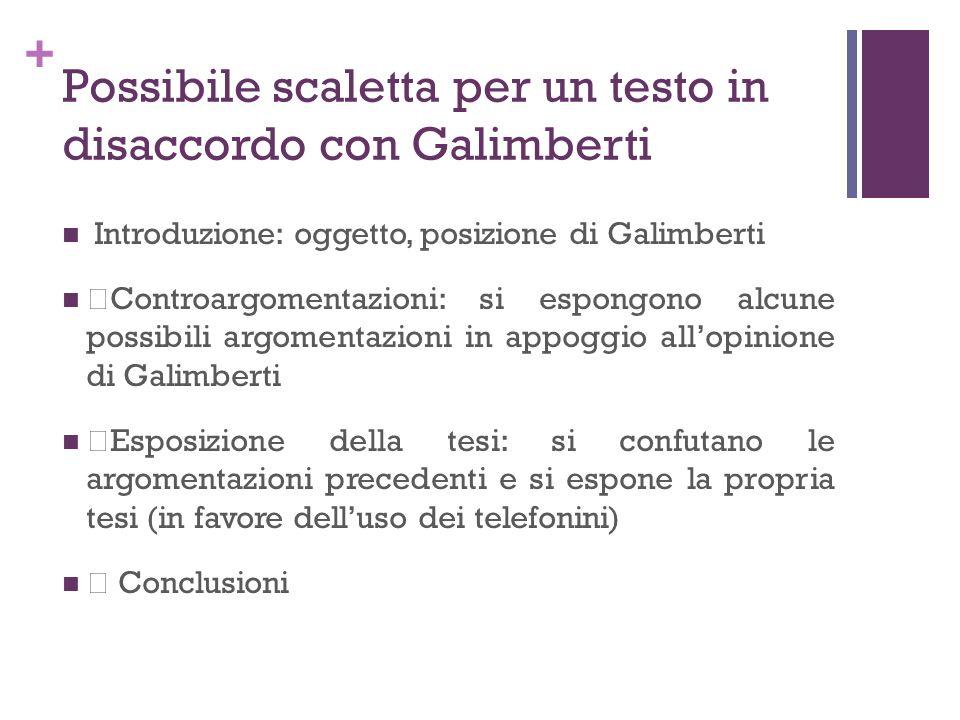 + Possibile scaletta per un testo in disaccordo con Galimberti Introduzione: oggetto, posizione di Galimberti •Controargomentazioni: si espongono alcu