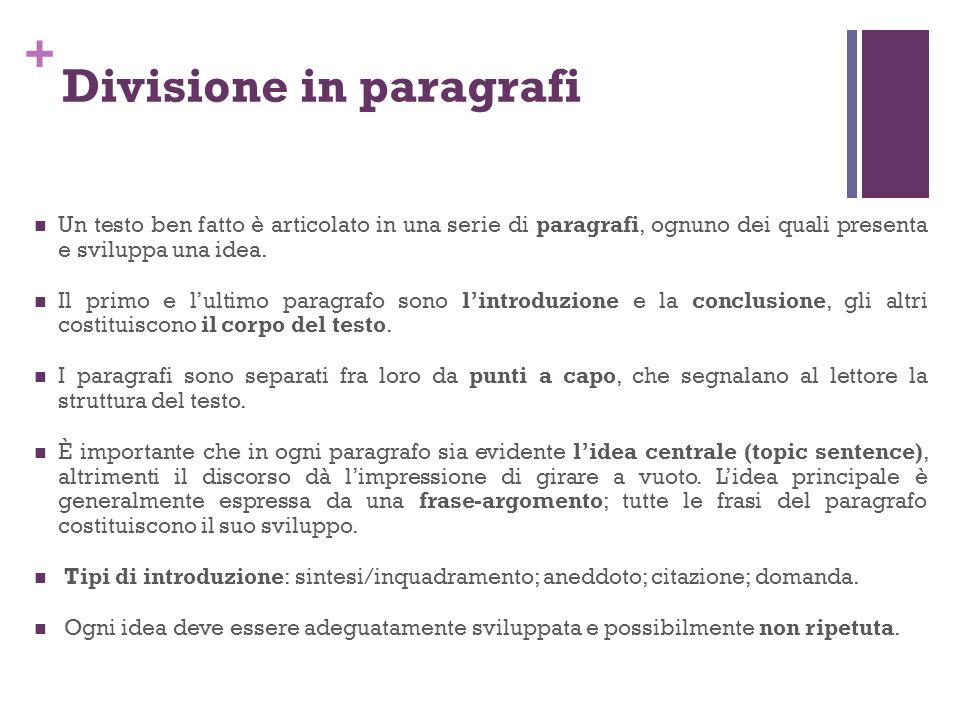 + Divisione in paragrafi Un testo ben fatto è articolato in una serie di paragrafi, ognuno dei quali presenta e sviluppa una idea. Il primo e lultimo