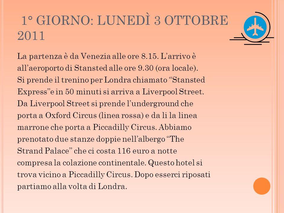 1° GIORNO: LUNEDÌ 3 OTTOBRE 2011 La partenza è da Venezia alle ore 8.15. Larrivo è allaeroporto di Stansted alle ore 9.30 (ora locale). Si prende il t