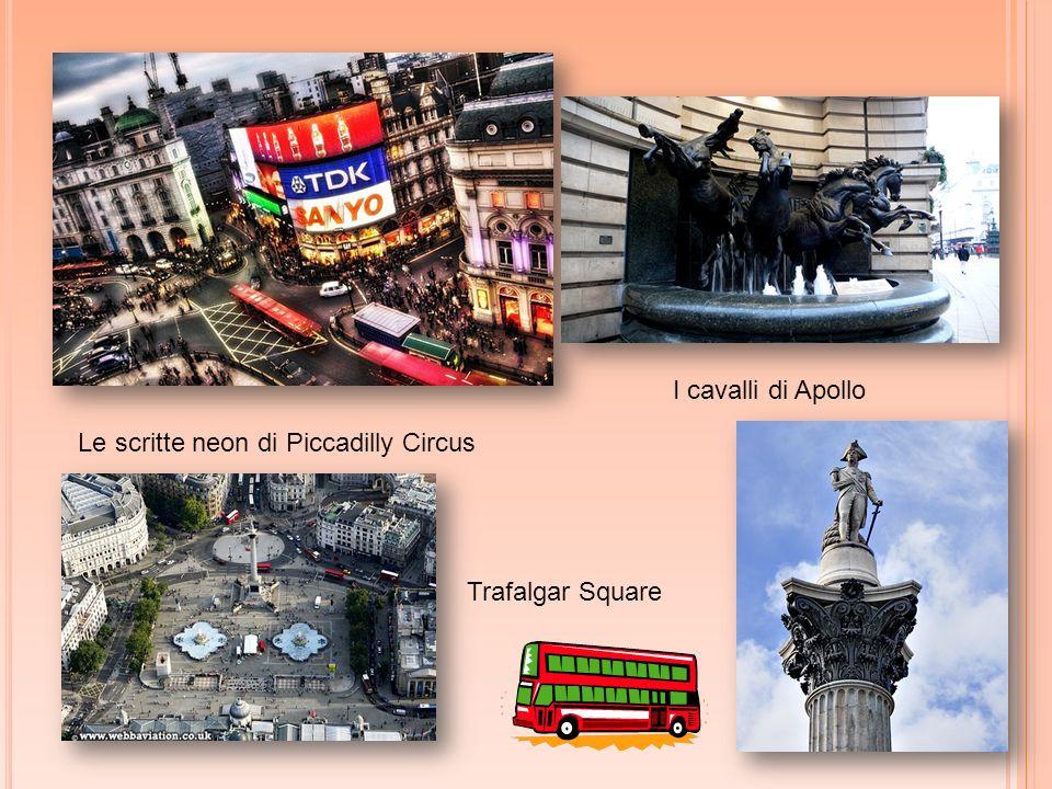 Le scritte neon di Piccadilly Circus I cavalli di Apollo Trafalgar Square
