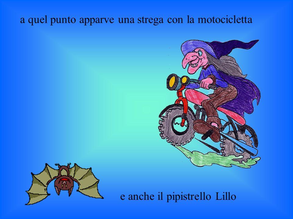 e anche il pipistrello Lillo a quel punto apparve una strega con la motocicletta