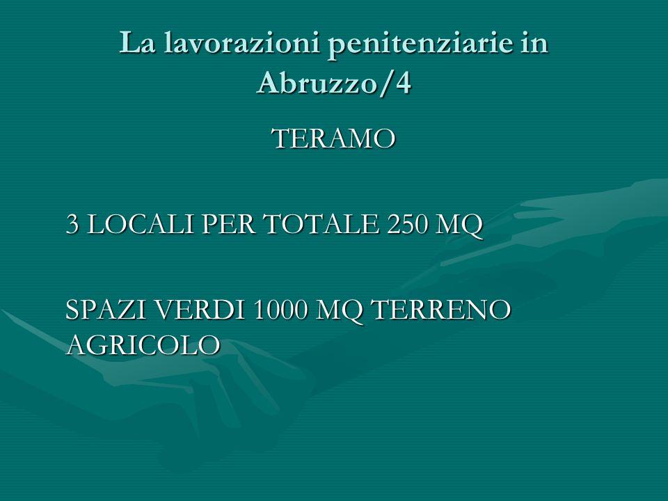 La lavorazioni penitenziarie in Abruzzo/4 TERAMO 3 LOCALI PER TOTALE 250 MQ SPAZI VERDI 1000 MQ TERRENO AGRICOLO