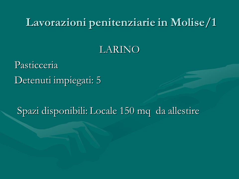 Lavorazioni penitenziarie in Molise/1 Lavorazioni penitenziarie in Molise/1 LARINOPasticceria Detenuti impiegati: 5 Spazi disponibili: Locale 150 mq d
