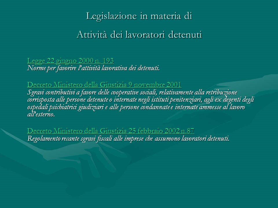 Legislazione in materia di Attività dei lavoratori detenuti Legge 22 giugno 2000 n. 193 Legge 22 giugno 2000 n. 193 Norme per favorire l'attività lavo