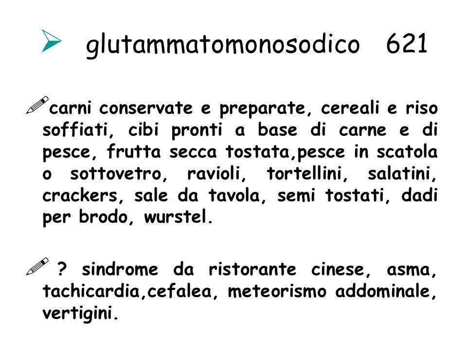 glutammatomonosodico 621 carni conservate e preparate, cereali e riso soffiati, cibi pronti a base di carne e di pesce, frutta secca tostata,pesce in