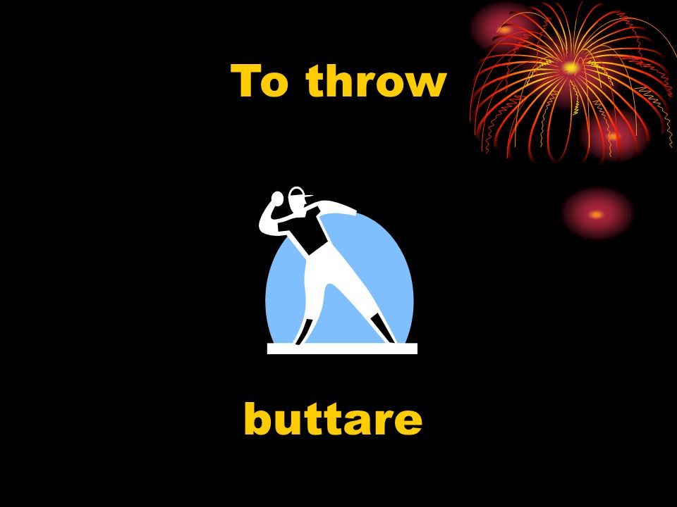 To throw buttare