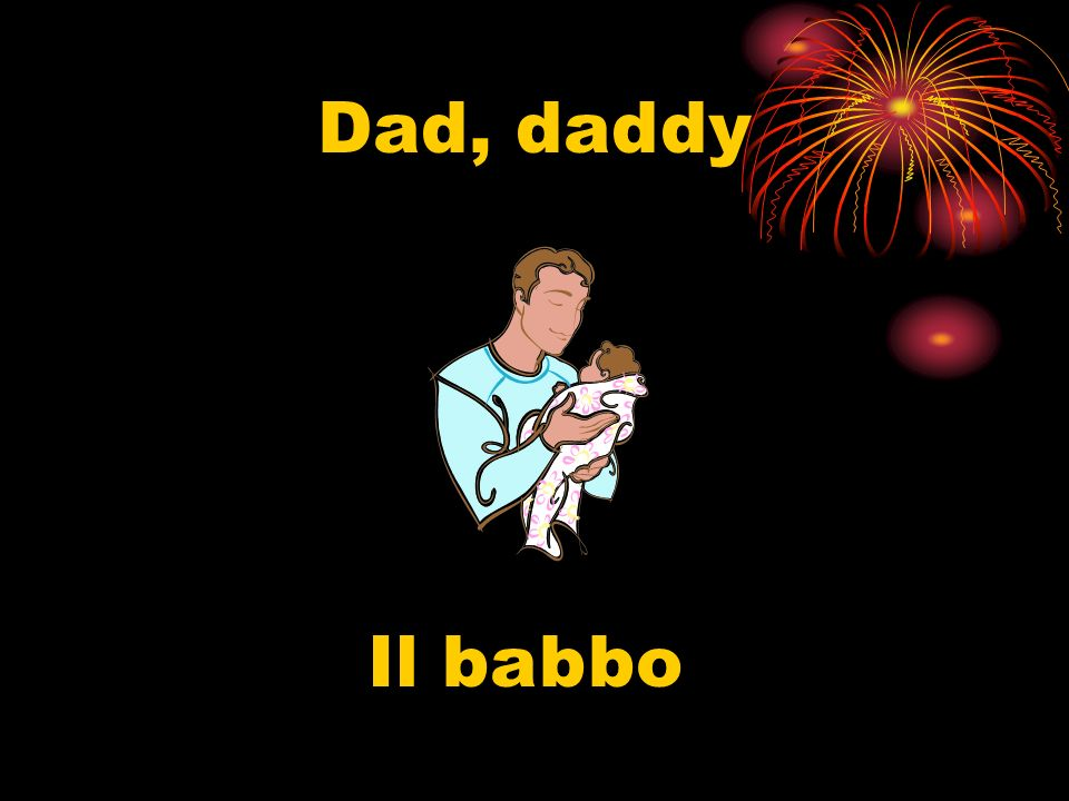 Dad, daddy Il babbo
