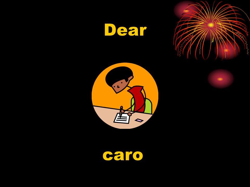 Dear caro