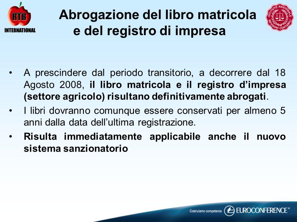 Abrogazione del libro matricola e del registro di impresa A prescindere dal periodo transitorio, a decorrere dal 18 Agosto 2008, il libro matricola e