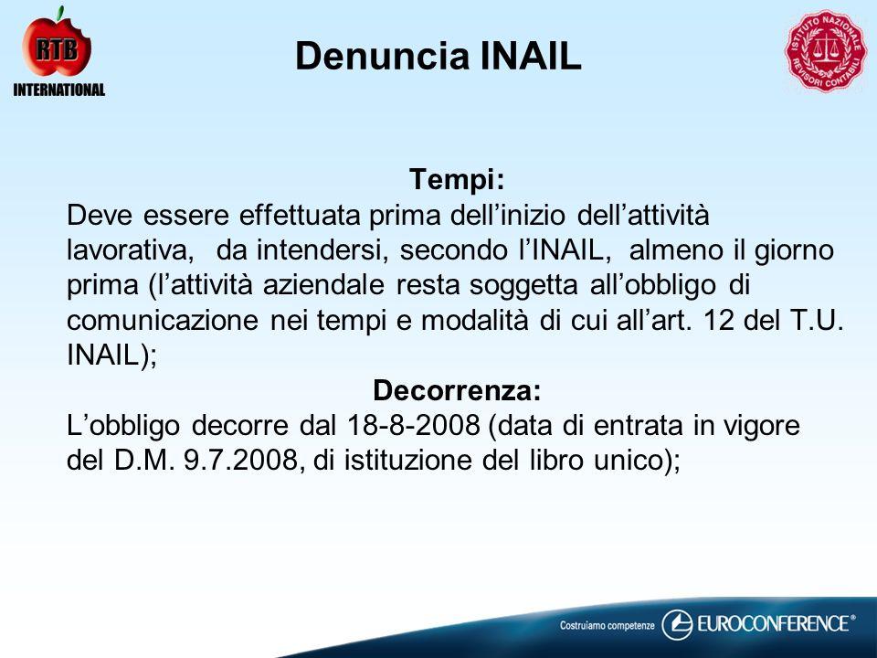 Denuncia INAIL Tempi: Deve essere effettuata prima dellinizio dellattività lavorativa, da intendersi, secondo lINAIL, almeno il giorno prima (lattivit