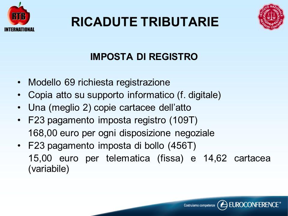 RICADUTE TRIBUTARIE IMPOSTA DI REGISTRO Modello 69 richiesta registrazione Copia atto su supporto informatico (f. digitale) Una (meglio 2) copie carta