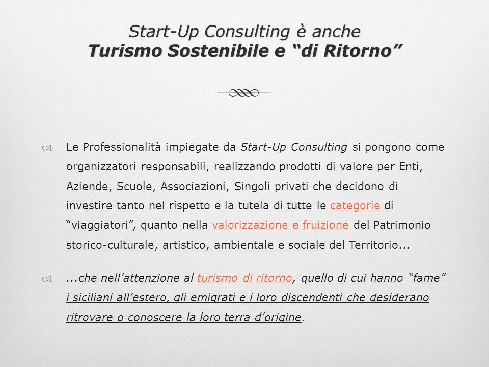 Start-Up Consulting è anche Turismo Sostenibile e di Ritorno Le Professionalità impiegate da Start-Up Consulting si pongono come organizzatori respons