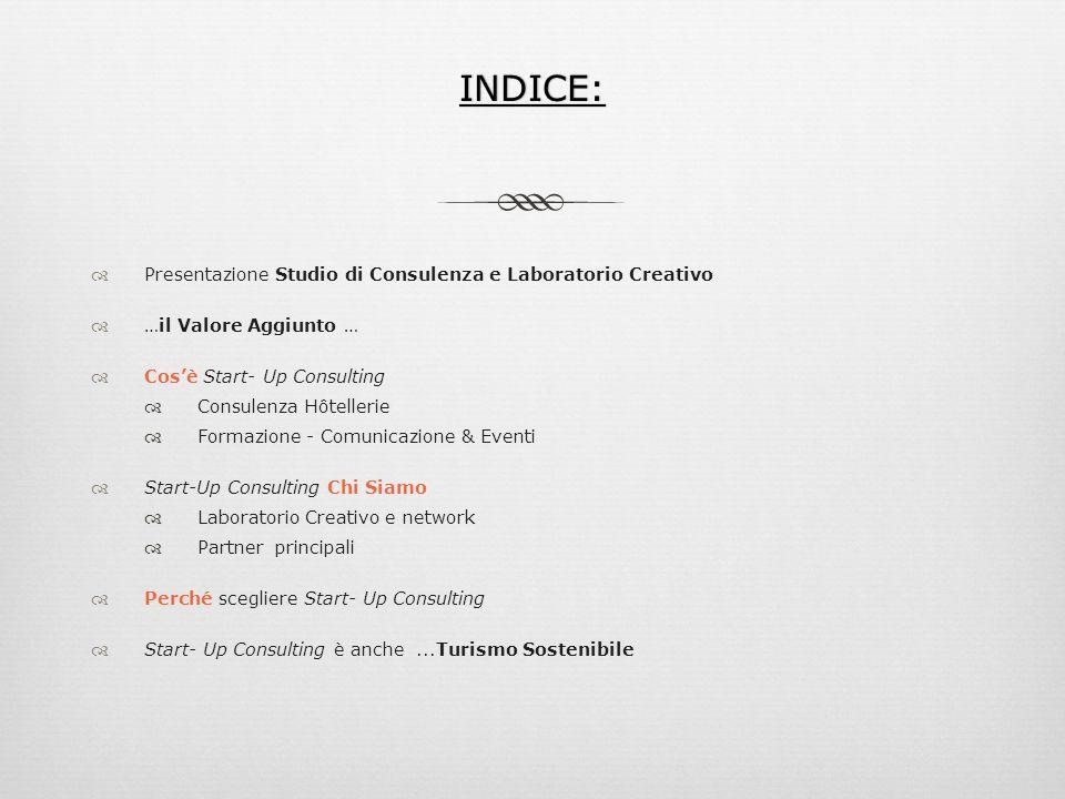 INDICE: Presentazione Studio di Consulenza e Laboratorio Creativo …il Valore Aggiunto … Cosè Start- Up Consulting Consulenza Hôtellerie Formazione - C