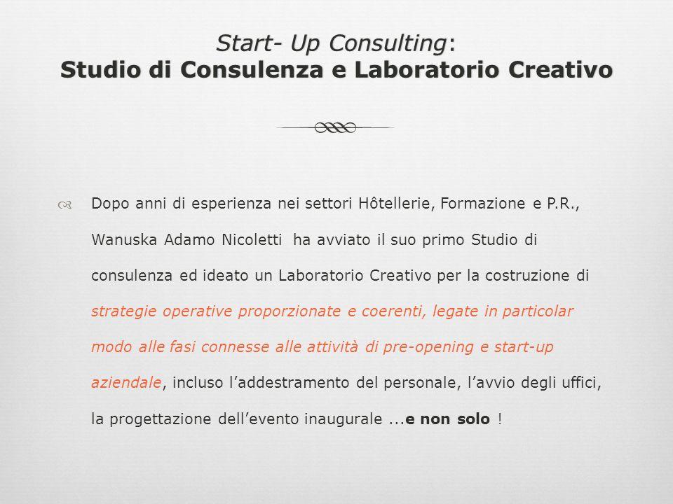 Start- Up Consulting: Studio di Consulenza e Laboratorio Creativo Dopo anni di esperienza nei settori Hôtellerie, Formazione e P.R., Wanuska Adamo Nic