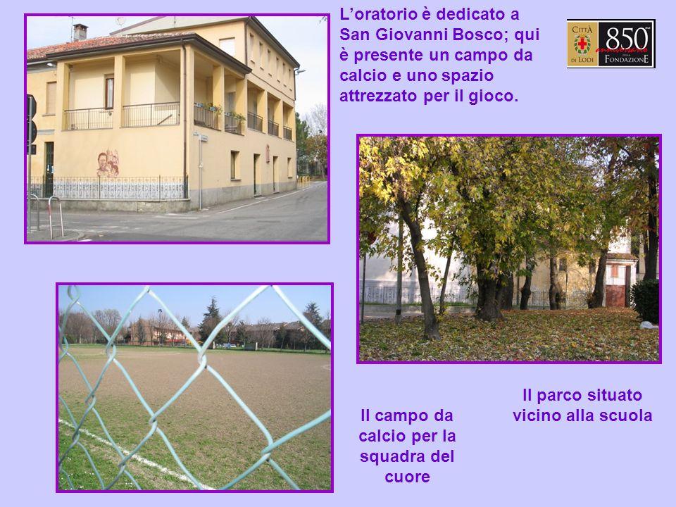 Loratorio è dedicato a San Giovanni Bosco; qui è presente un campo da calcio e uno spazio attrezzato per il gioco.