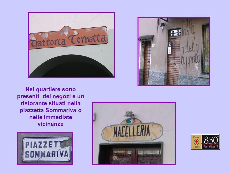 Nel quartiere sono presenti dei negozi e un ristorante situati nella piazzetta Sommariva o nelle immediate vicinanze
