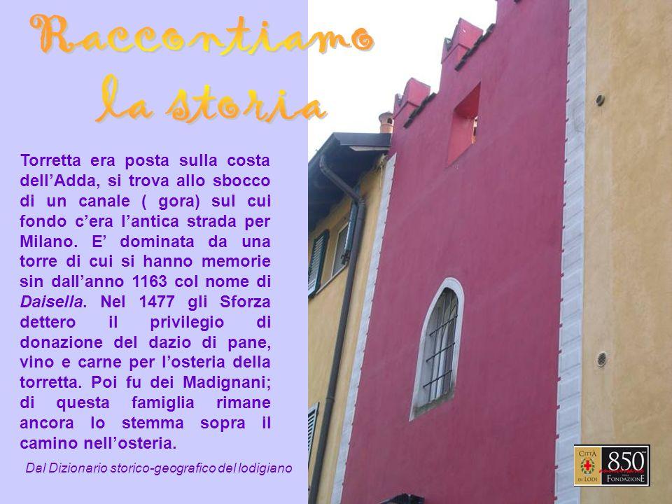 Torretta era posta sulla costa dellAdda, si trova allo sbocco di un canale ( gora) sul cui fondo cera lantica strada per Milano.