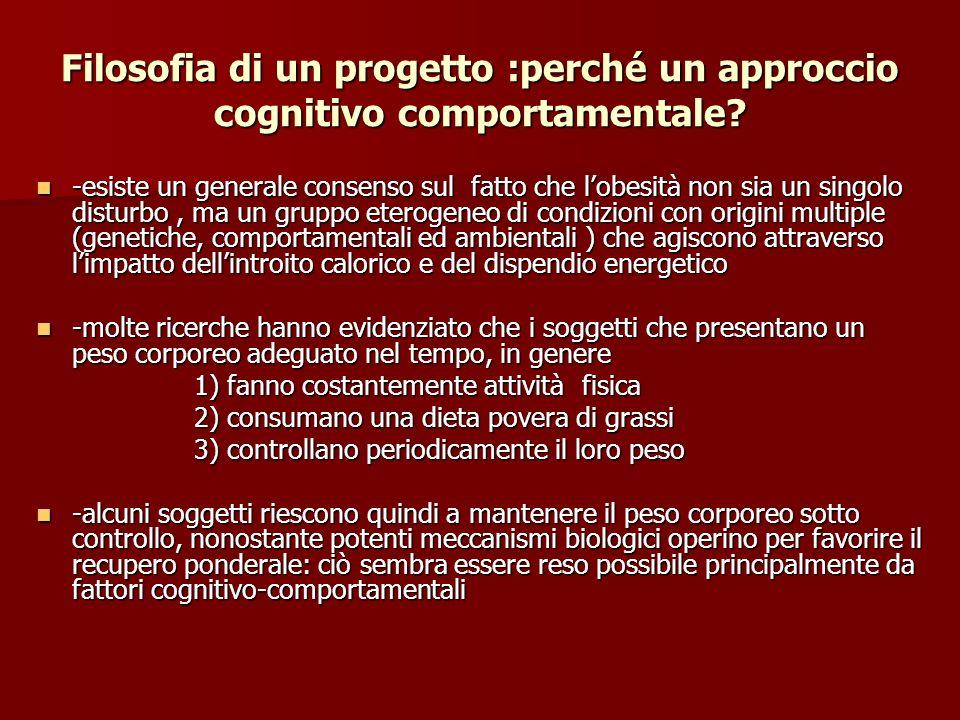 Filosofia di un progetto :perché un approccio cognitivo comportamentale? -esiste un generale consenso sul fatto che lobesità non sia un singolo distur