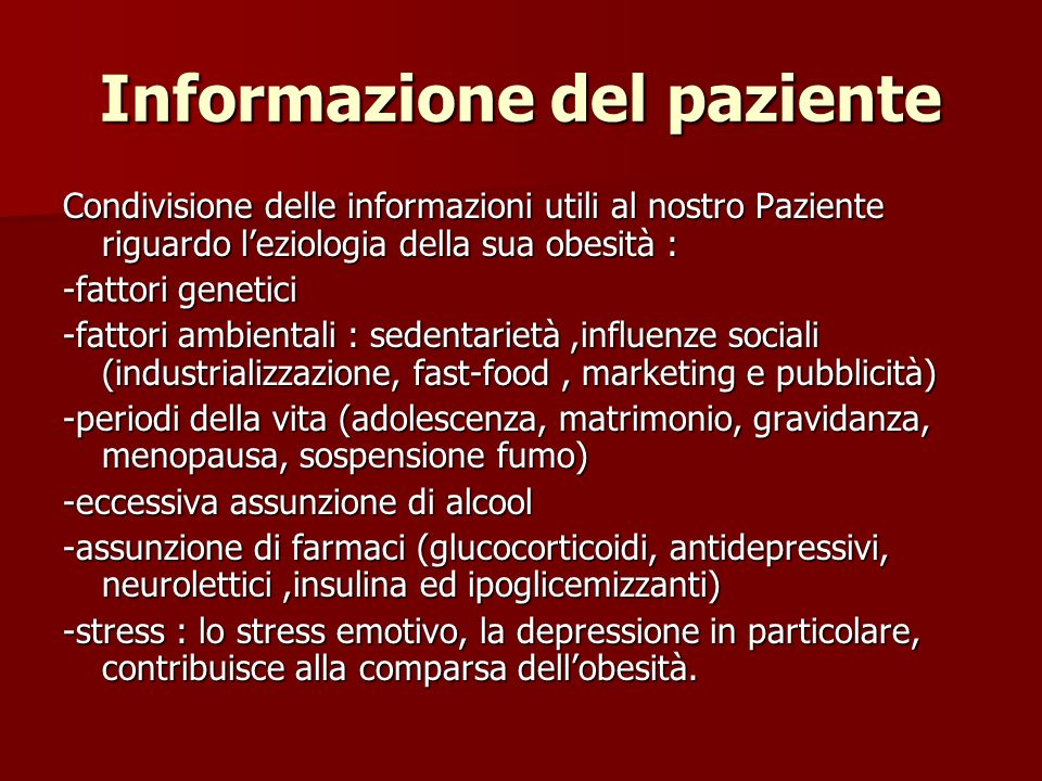 Informazione del paziente Condivisione delle informazioni utili al nostro Paziente riguardo leziologia della sua obesità : -fattori genetici -fattori