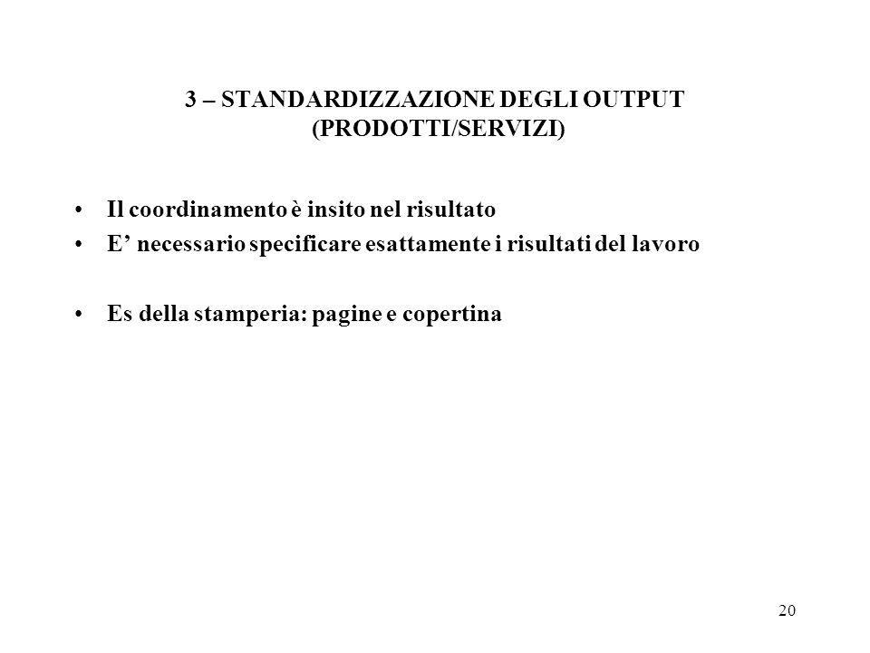 20 3 – STANDARDIZZAZIONE DEGLI OUTPUT (PRODOTTI/SERVIZI) Il coordinamento è insito nel risultato E necessario specificare esattamente i risultati del