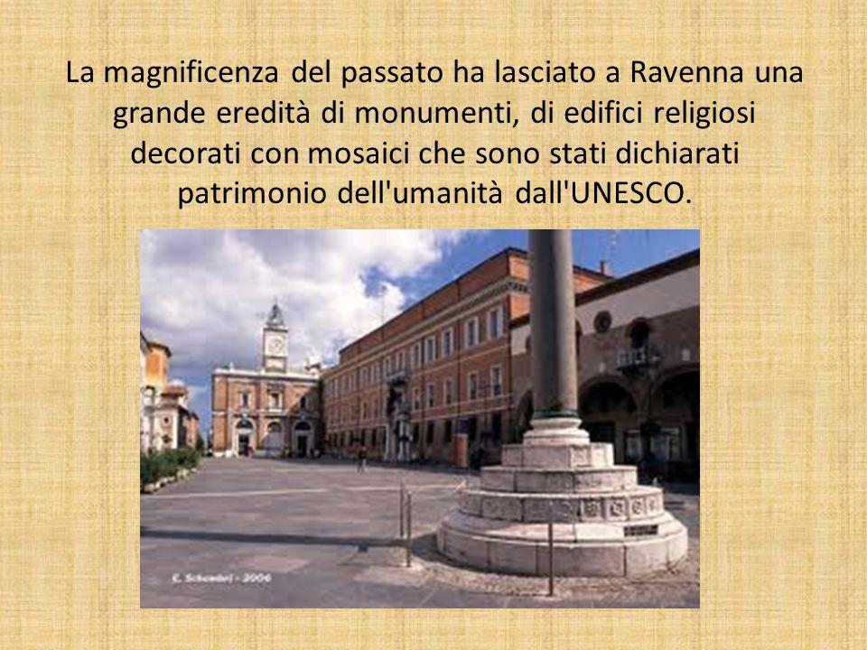 La magnificenza del passato ha lasciato a Ravenna una grande eredità di monumenti, di edifici religiosi decorati con mosaici che sono stati dichiarati patrimonio dell umanità dall UNESCO.