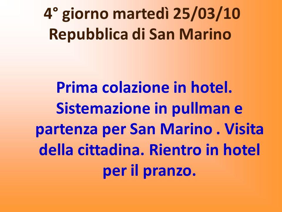 4° giorno martedì 25/03/10 Repubblica di San Marino Prima colazione in hotel. Sistemazione in pullman e partenza per San Marino. Visita della cittadin