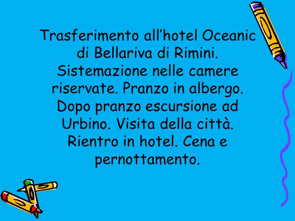 Trasferimento allhotel Oceanic di Bellariva di Rimini. Sistemazione nelle camere riservate. Pranzo in albergo. Dopo pranzo escursione ad Urbino. Visit