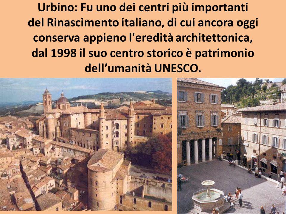 Urbino: Fu uno dei centri più importanti del Rinascimento italiano, di cui ancora oggi conserva appieno l eredità architettonica, dal 1998 il suo centro storico è patrimonio dellumanità UNESCO.