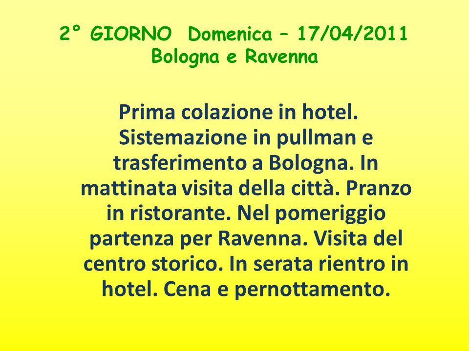 2° GIORNO Domenica – 17/04/2011 Bologna e Ravenna Prima colazione in hotel. Sistemazione in pullman e trasferimento a Bologna. In mattinata visita del