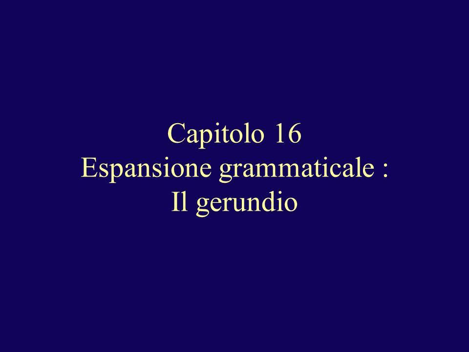 Capitolo 16 Espansione grammaticale : Il gerundio