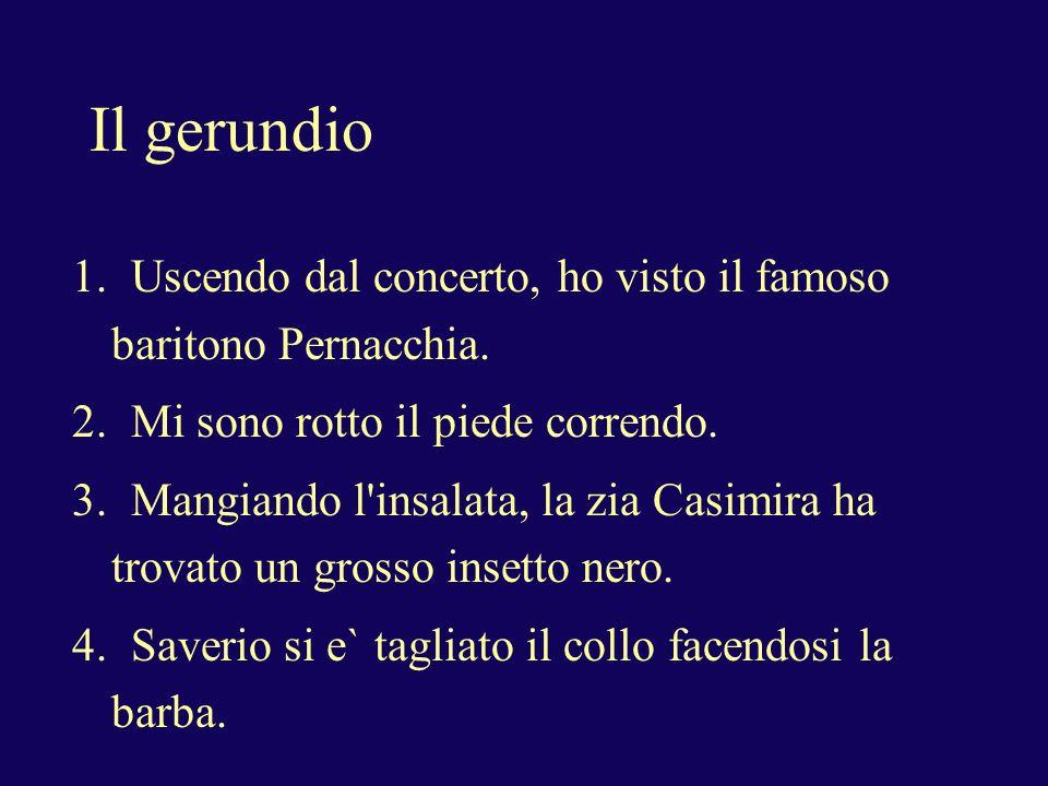 Il gerundio 1. Uscendo dal concerto, ho visto il famoso baritono Pernacchia.