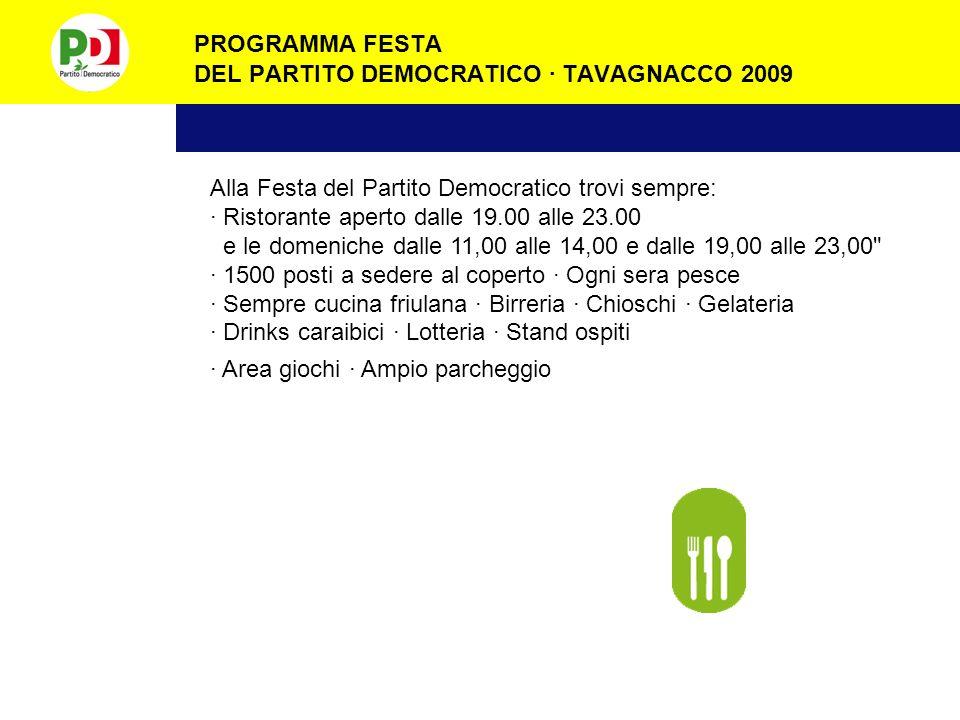 PROGRAMMA FESTA DEL PARTITO DEMOCRATICO · TAVAGNACCO 2009 LUNEDÌ 20 LUGLIO Ore 19,00 Kaico Dream Works presenta: Danze Latino-Americane Ore 21,00 Ball