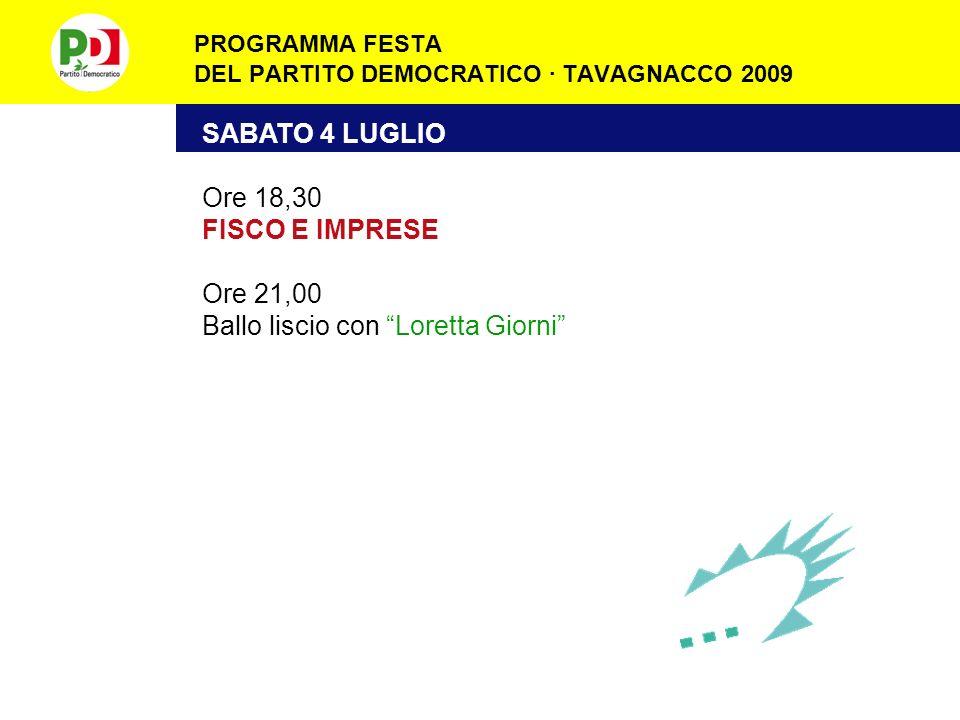 PROGRAMMA FESTA DEL PARTITO DEMOCRATICO · TAVAGNACCO 2009 VENERDÌ 3 LUGLIO Ore 18,30 GIOVANI OCCUPAZIONE E MERCATO GLOBALE: I PERCORSI FORMATIVI Ore 1