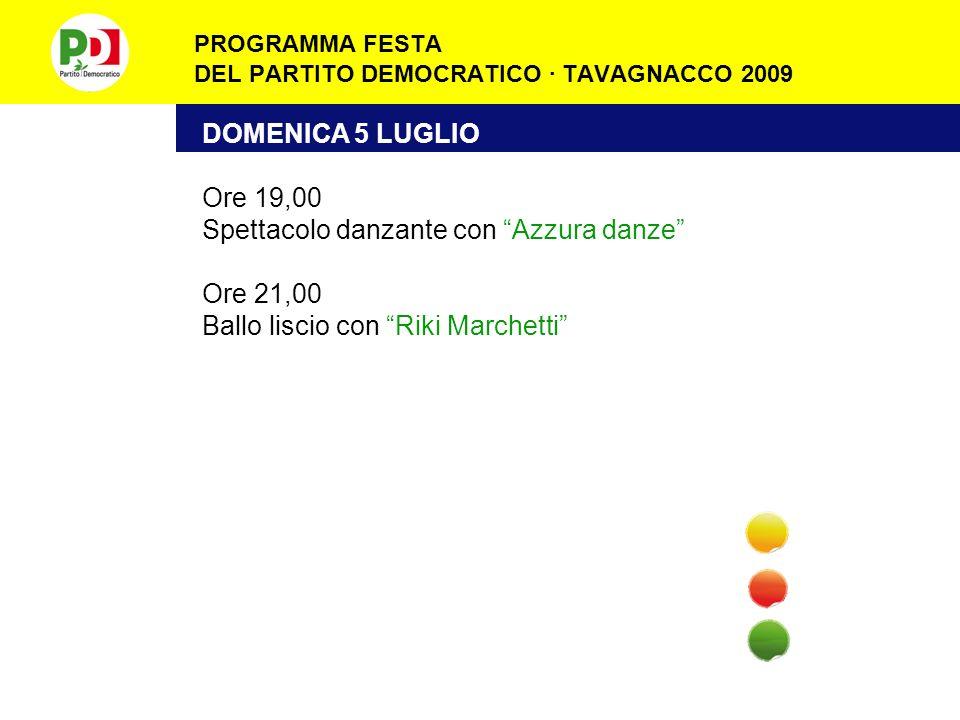 PROGRAMMA FESTA DEL PARTITO DEMOCRATICO · TAVAGNACCO 2009 DOMENICA 5 LUGLIO Ore 19,00 Spettacolo danzante con Azzura danze Ore 21,00 Ballo liscio con Riki Marchetti