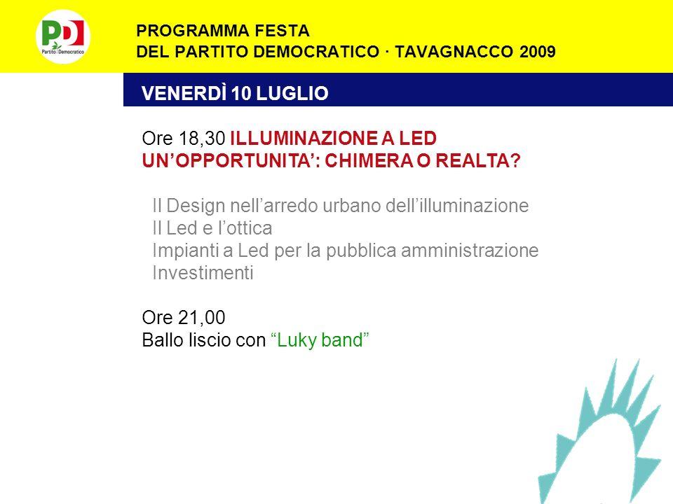 PROGRAMMA FESTA DEL PARTITO DEMOCRATICO · TAVAGNACCO 2009 VENERDÌ 10 LUGLIO Ore 18,30 ILLUMINAZIONE A LED UNOPPORTUNITA: CHIMERA O REALTA.