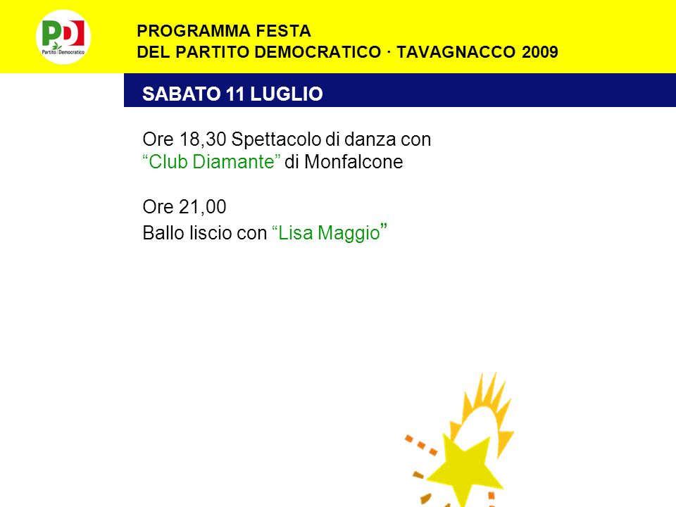 PROGRAMMA FESTA DEL PARTITO DEMOCRATICO · TAVAGNACCO 2009 SABATO 11 LUGLIO Ore 18,30 Spettacolo di danza con Club Diamante di Monfalcone Ore 21,00 Ballo liscio con Lisa Maggio