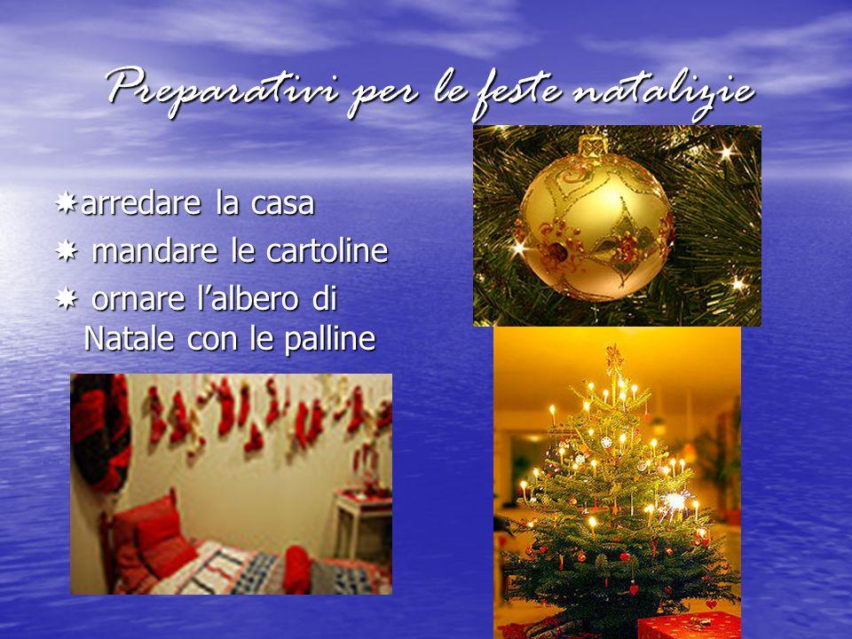 Preparativi per le feste natalizie arredare la casa arredare la casa mandare le cartoline mandare le cartoline ornare lalbero di Natale con le palline ornare lalbero di Natale con le palline