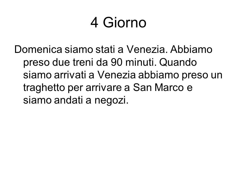 4 Giorno Domenica siamo stati a Venezia. Abbiamo preso due treni da 90 minuti.