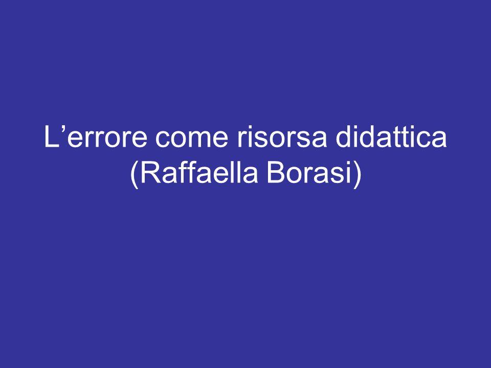 Lerrore come risorsa didattica (Raffaella Borasi)
